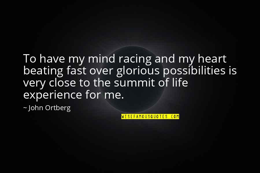 Racing Mind Quotes By John Ortberg: To have my mind racing and my heart