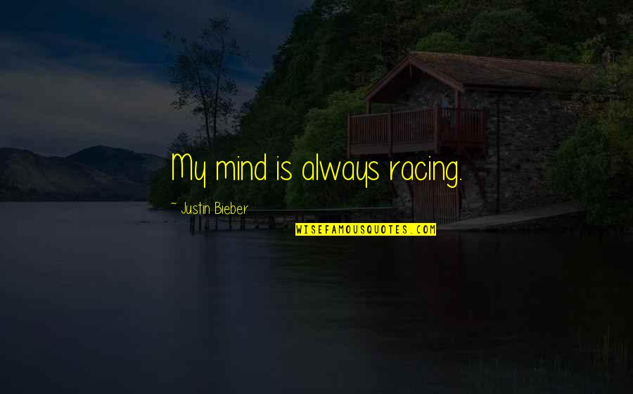Racing Mind Quotes By Justin Bieber: My mind is always racing.