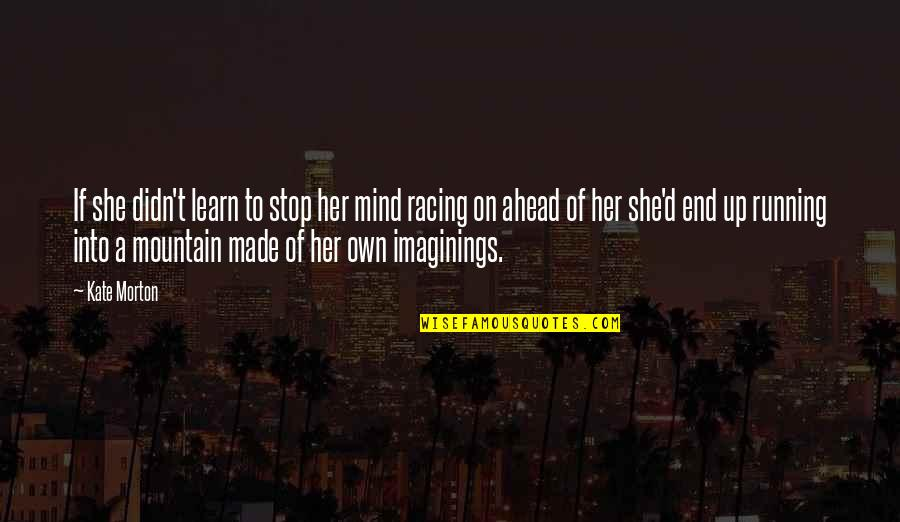 Racing Mind Quotes By Kate Morton: If she didn't learn to stop her mind