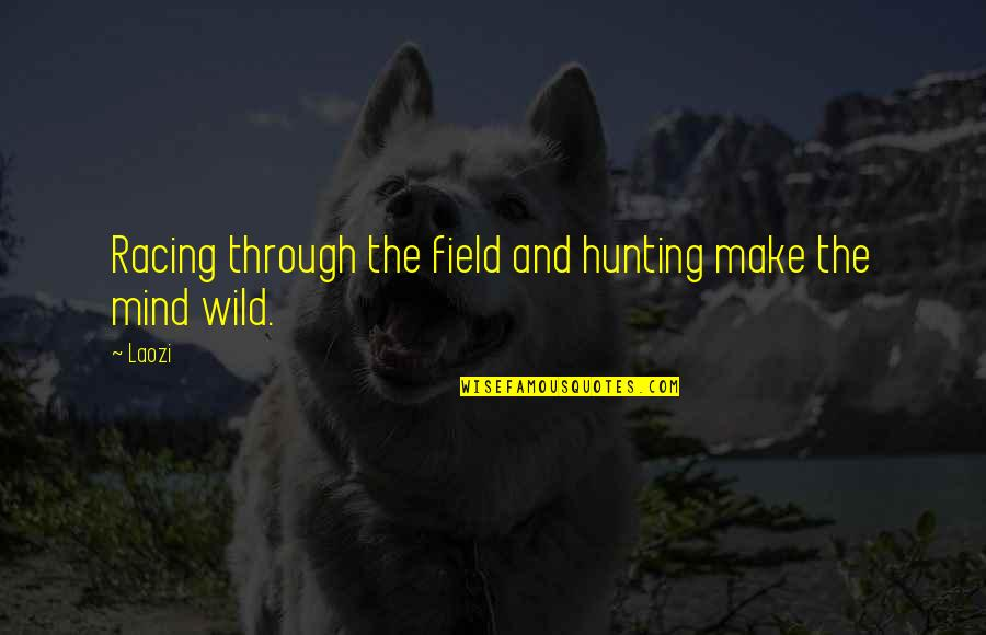 Racing Mind Quotes By Laozi: Racing through the field and hunting make the