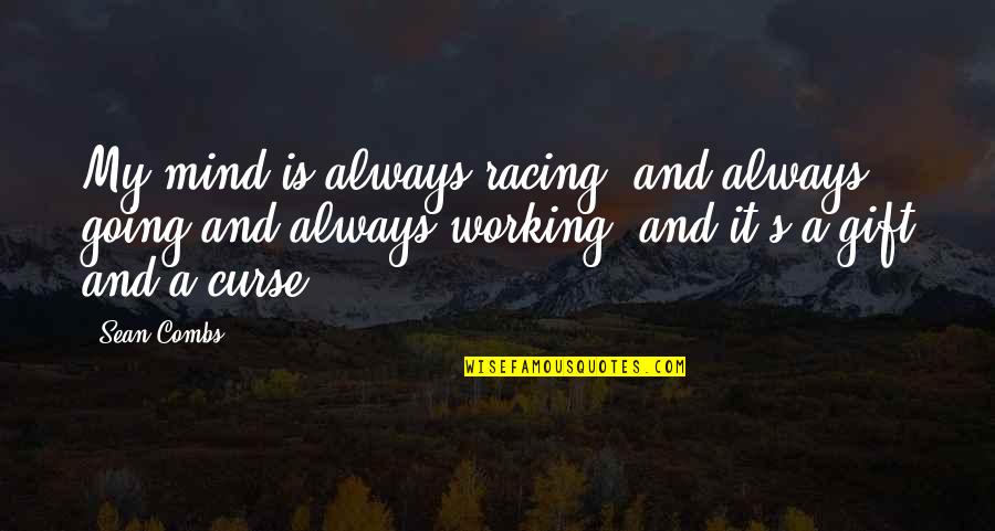 Racing Mind Quotes By Sean Combs: My mind is always racing, and always going