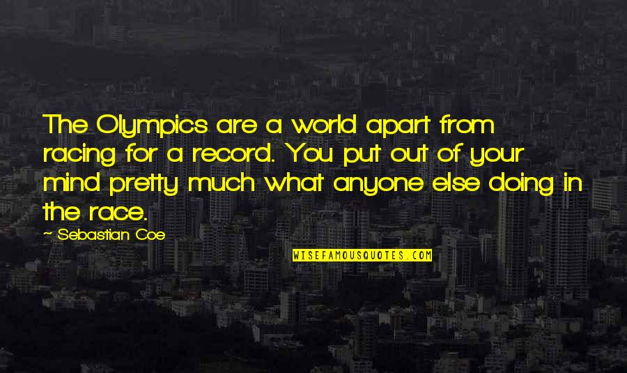 Racing Mind Quotes By Sebastian Coe: The Olympics are a world apart from racing