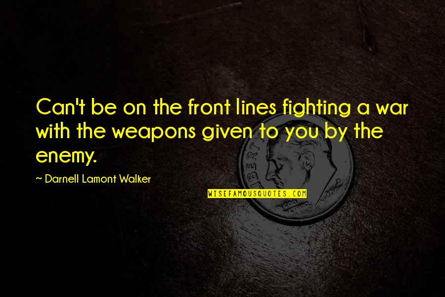 Racism And Religion Quotes By Darnell Lamont Walker: Can't be on the front lines fighting a