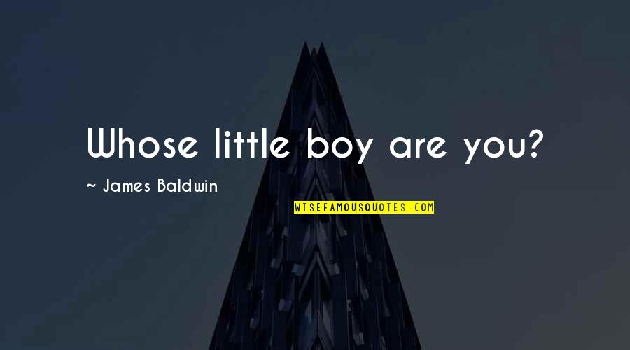 Racism And Religion Quotes By James Baldwin: Whose little boy are you?