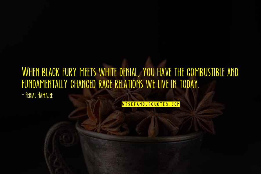 Racism In South Africa Quotes By Ferial Haffajee: When black fury meets white denial, you have