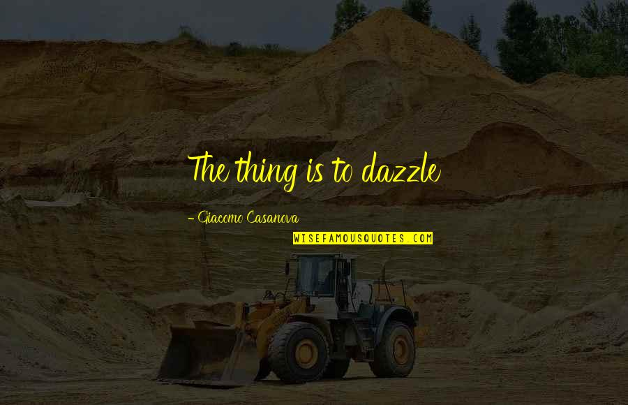 Racism In South Africa Quotes By Giacomo Casanova: The thing is to dazzle