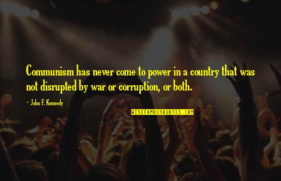 Racism In South Africa Quotes By John F. Kennedy: Communism has never come to power in a
