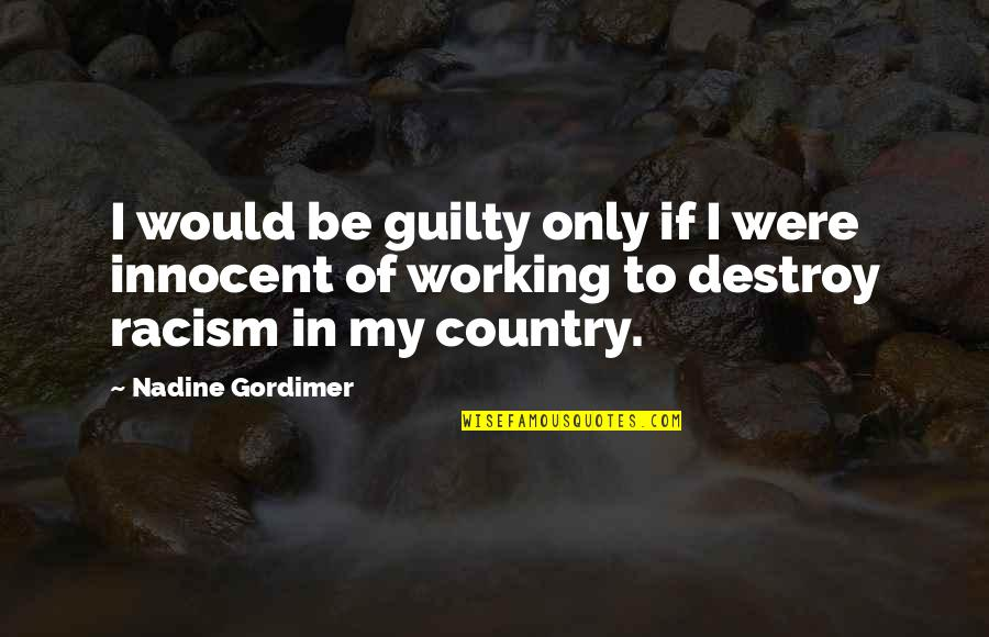 Racism In South Africa Quotes By Nadine Gordimer: I would be guilty only if I were