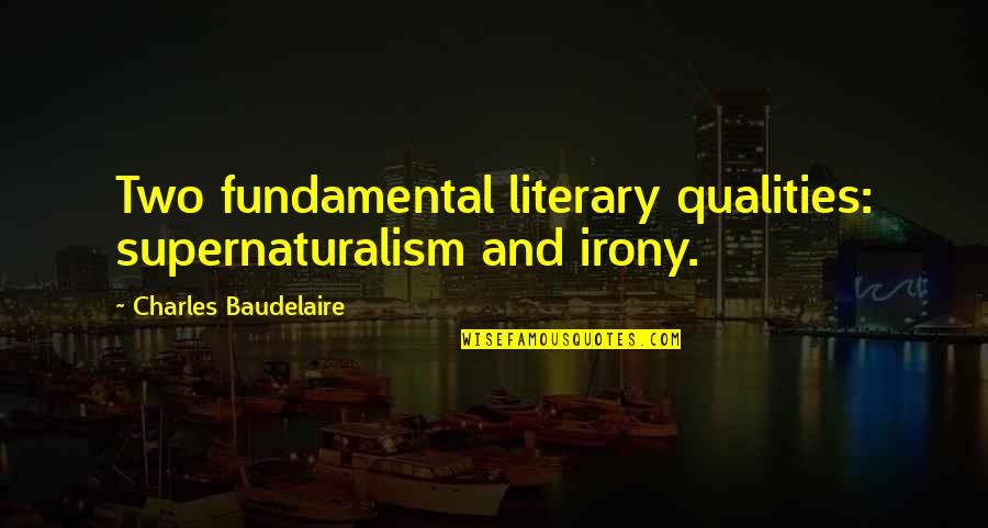 Racist Bible Quotes By Charles Baudelaire: Two fundamental literary qualities: supernaturalism and irony.