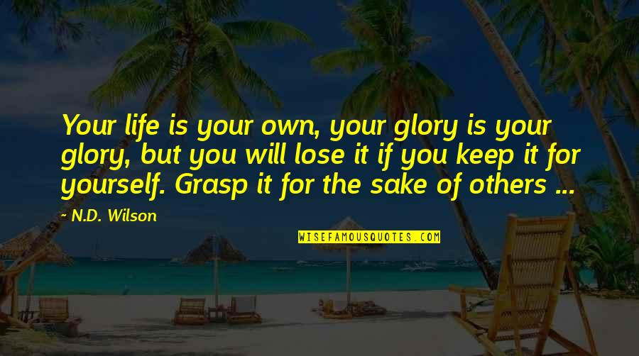 Raconter Quotes By N.D. Wilson: Your life is your own, your glory is