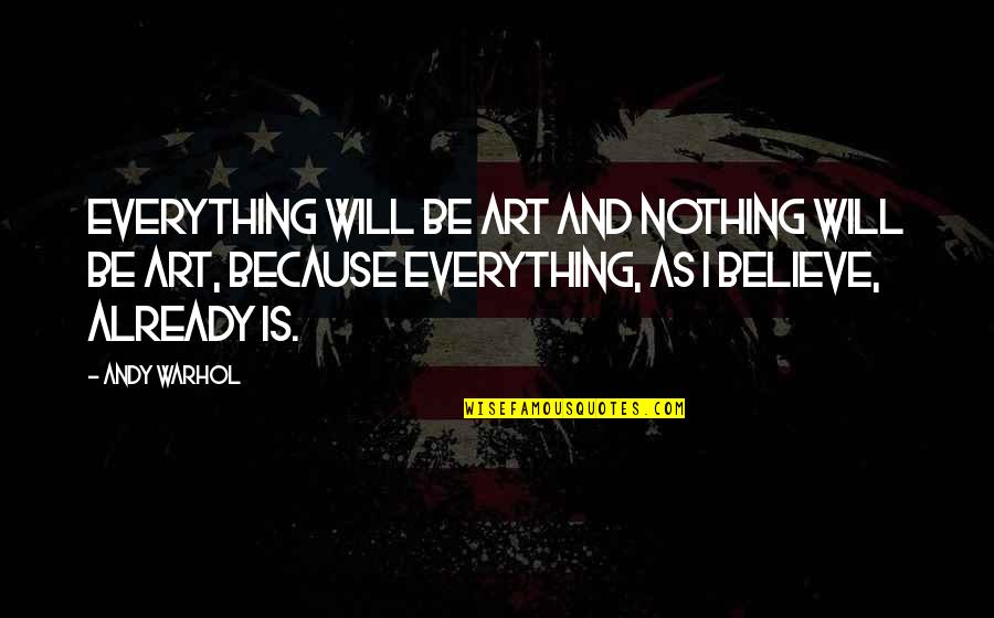 Racy Quotes Quotes By Andy Warhol: Everything will be art and nothing will be