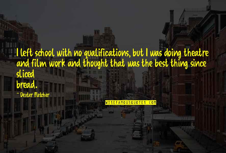 Racy Quotes Quotes By Dexter Fletcher: I left school with no qualifications, but I