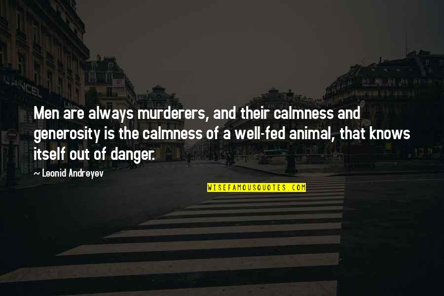 Racy Quotes Quotes By Leonid Andreyev: Men are always murderers, and their calmness and