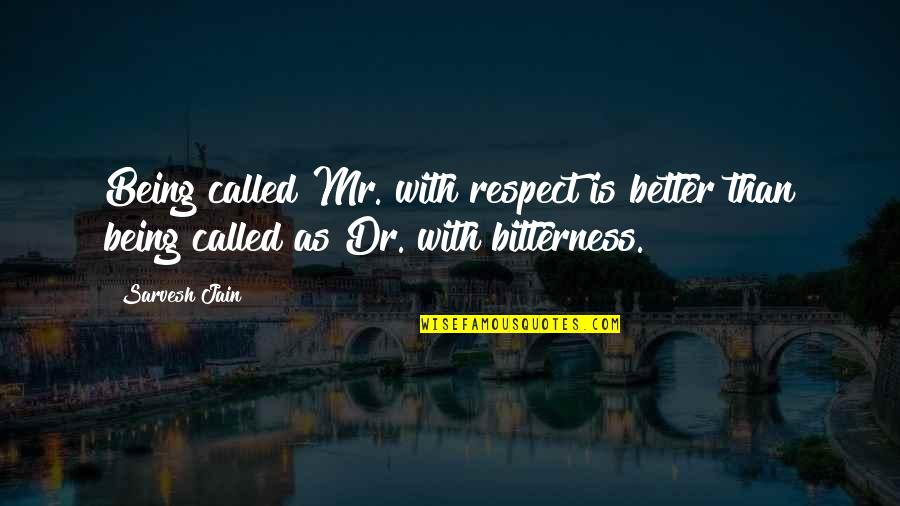 Racy Quotes Quotes By Sarvesh Jain: Being called Mr. with respect is better than