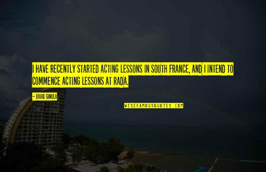Rada Quotes By David Ginola: I have recently started acting lessons in south