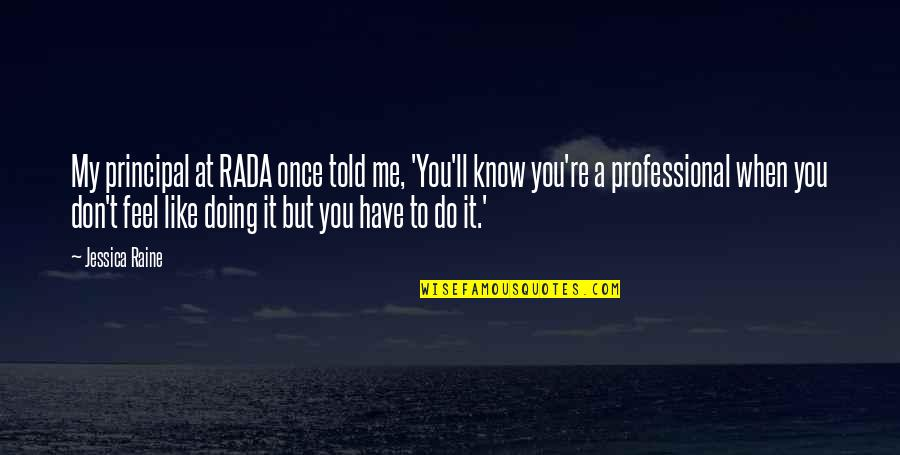 Rada Quotes By Jessica Raine: My principal at RADA once told me, 'You'll