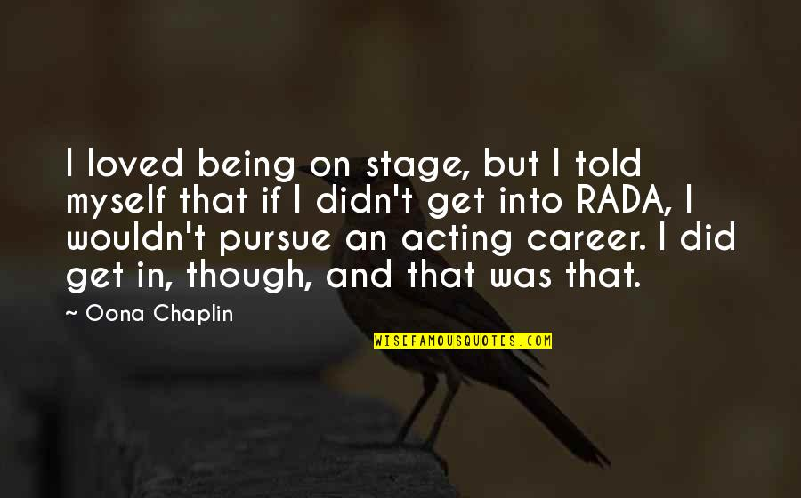 Rada Quotes By Oona Chaplin: I loved being on stage, but I told