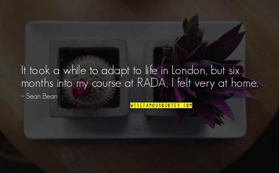 Rada Quotes By Sean Bean: It took a while to adapt to life