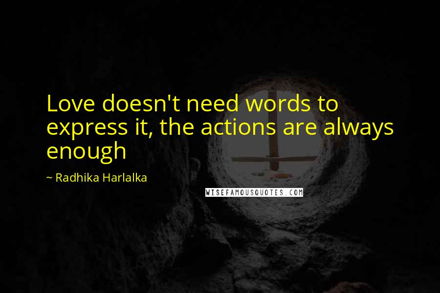Radhika Harlalka quotes: Love doesn't need words to express it, the actions are always enough