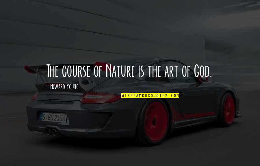 Radiances Quotes By Edward Young: The course of Nature is the art of