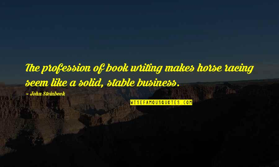 Radiances Quotes By John Steinbeck: The profession of book writing makes horse racing