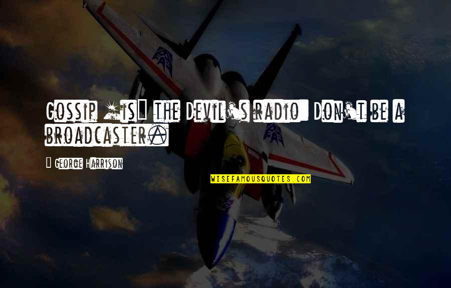 Radio Broadcaster Quotes By George Harrison: Gossip [is] the Devil's radio: Don't be a