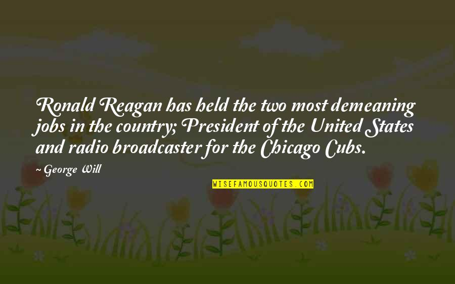 Radio Broadcaster Quotes By George Will: Ronald Reagan has held the two most demeaning