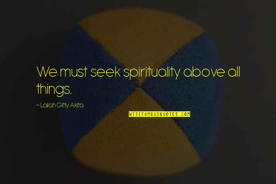 Radio Broadcaster Quotes By Lailah Gifty Akita: We must seek spirituality above all things.