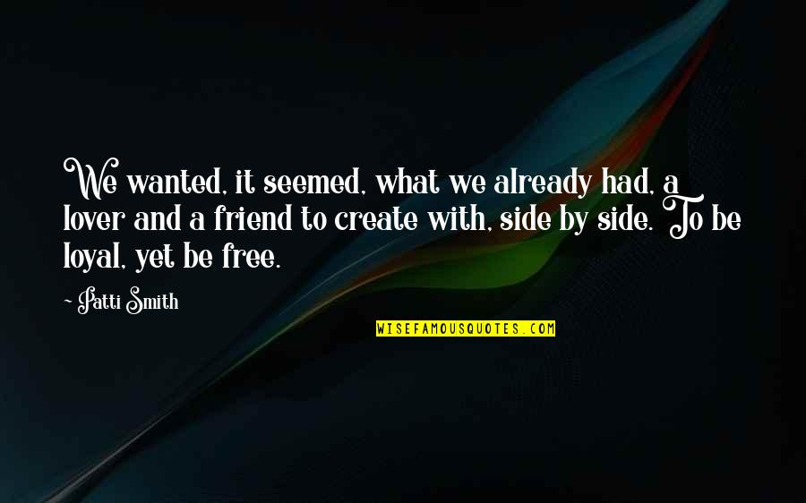 Radio Broadcaster Quotes By Patti Smith: We wanted, it seemed, what we already had,