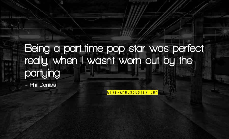 Radio Broadcaster Quotes By Phil Daniels: Being a part-time pop star was perfect, really,