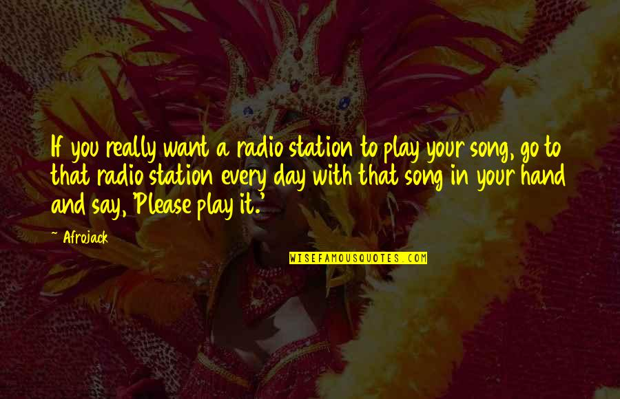 Radio Station Quotes By Afrojack: If you really want a radio station to