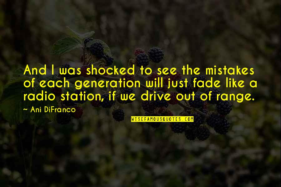 Radio Station Quotes By Ani DiFranco: And I was shocked to see the mistakes