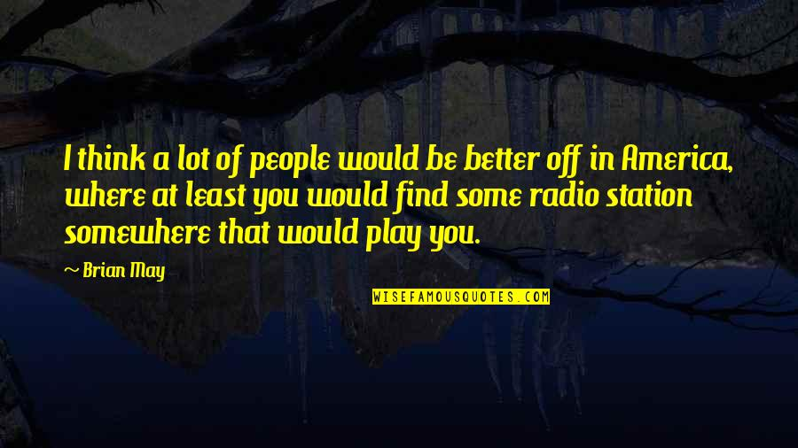 Radio Station Quotes By Brian May: I think a lot of people would be
