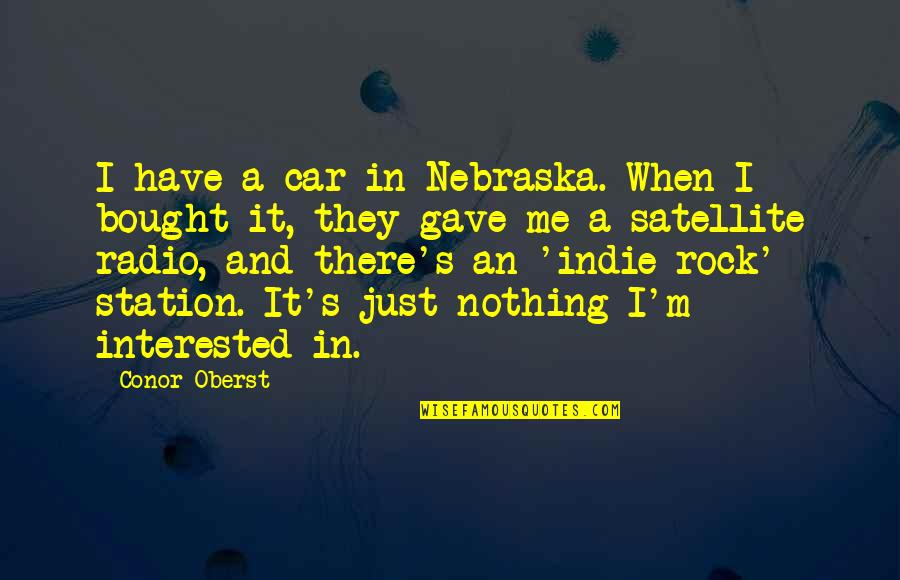 Radio Station Quotes By Conor Oberst: I have a car in Nebraska. When I