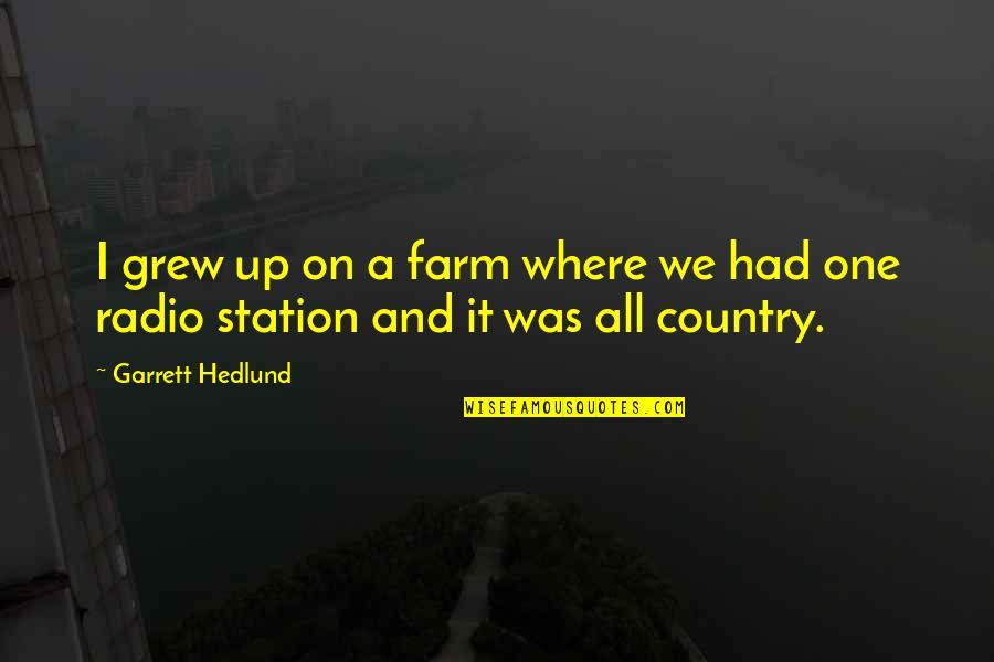 Radio Station Quotes By Garrett Hedlund: I grew up on a farm where we