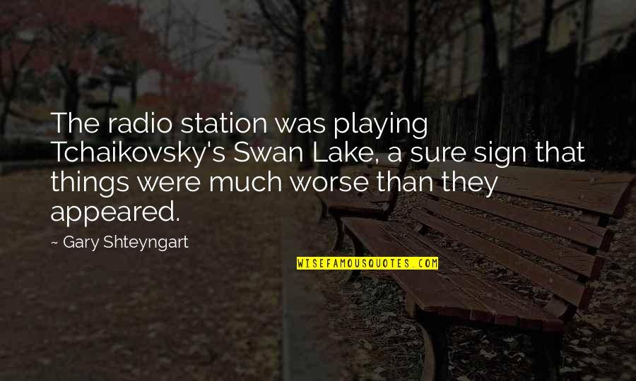 Radio Station Quotes By Gary Shteyngart: The radio station was playing Tchaikovsky's Swan Lake,