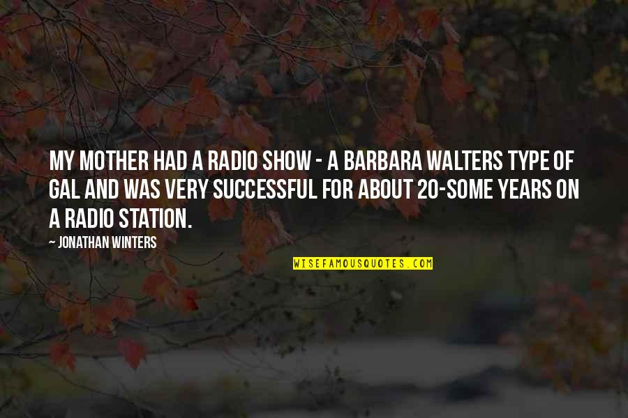 Radio Station Quotes By Jonathan Winters: My mother had a radio show - a
