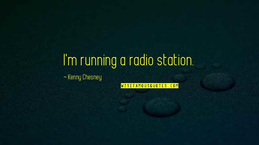 Radio Station Quotes By Kenny Chesney: I'm running a radio station.