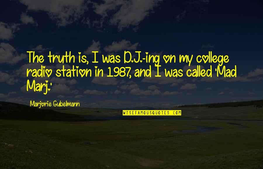 Radio Station Quotes By Marjorie Gubelmann: The truth is, I was D.J.-ing on my