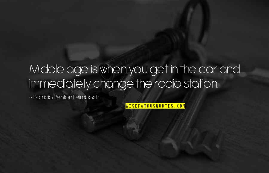 Radio Station Quotes By Patricia Penton Leimbach: Middle age is when you get in the
