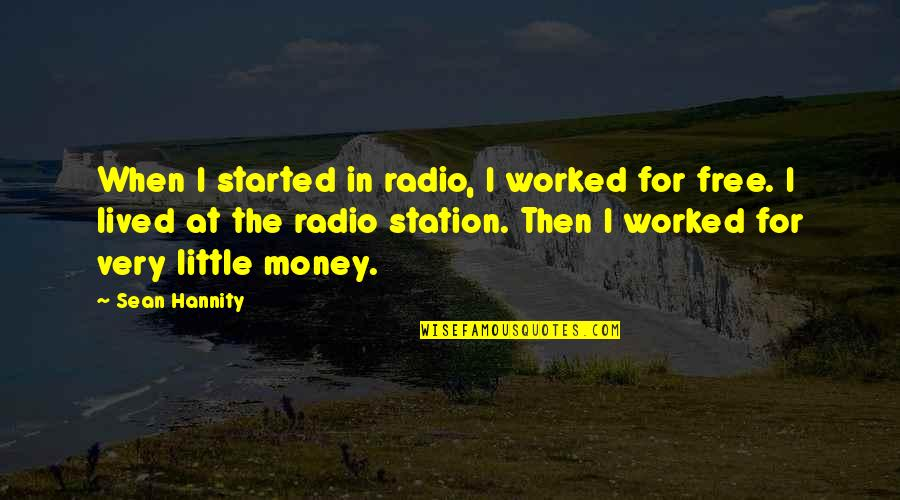 Radio Station Quotes By Sean Hannity: When I started in radio, I worked for