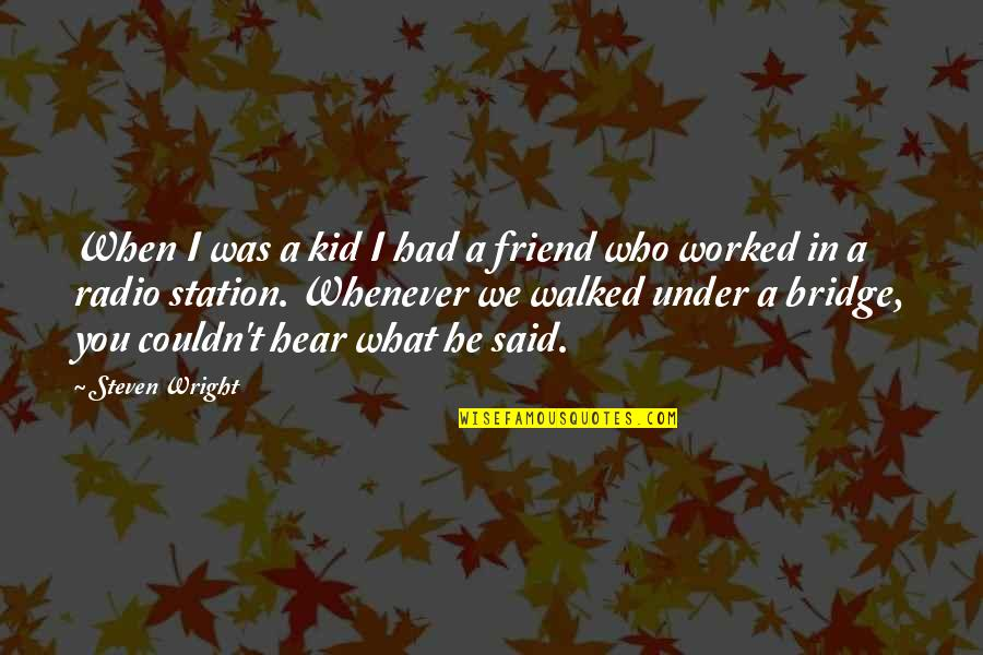 Radio Station Quotes By Steven Wright: When I was a kid I had a