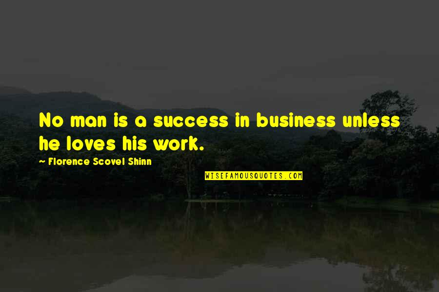 Radioactive Wolves Quotes By Florence Scovel Shinn: No man is a success in business unless