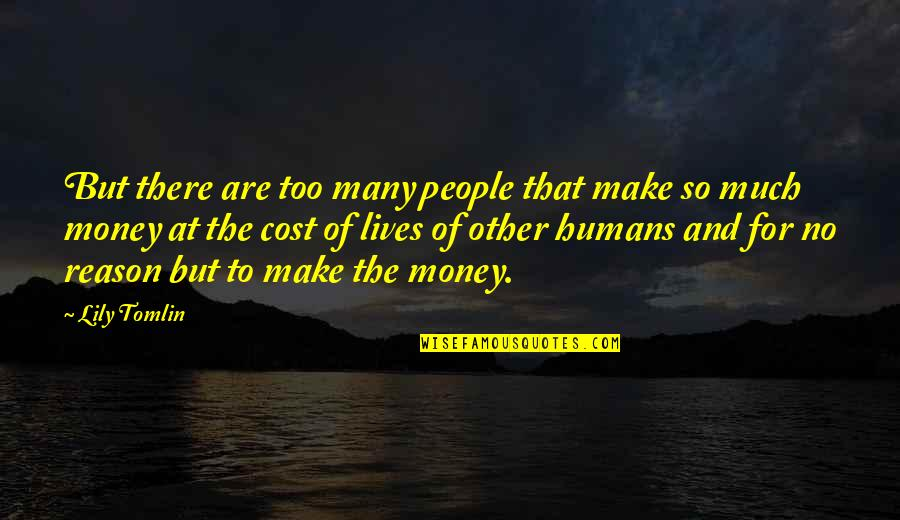 Radioactive Wolves Quotes By Lily Tomlin: But there are too many people that make