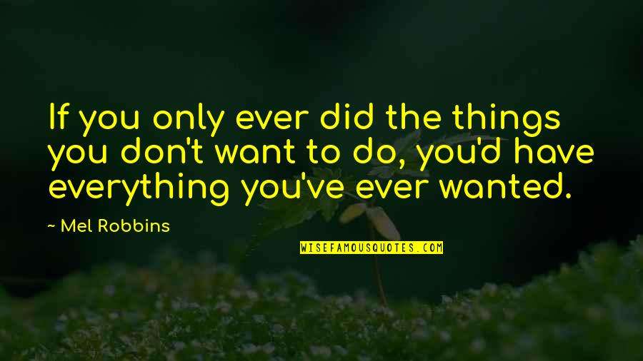 Radioactive Wolves Quotes By Mel Robbins: If you only ever did the things you