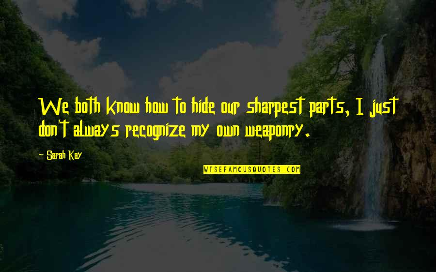 Radioactive Wolves Quotes By Sarah Kay: We both know how to hide our sharpest