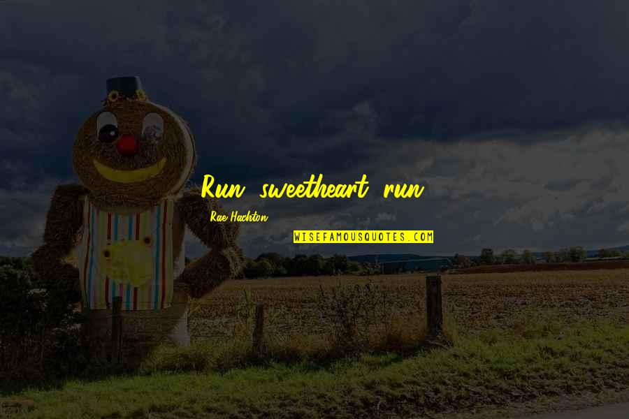 Rae Hachton Quotes By Rae Hachton: Run, sweetheart, run.