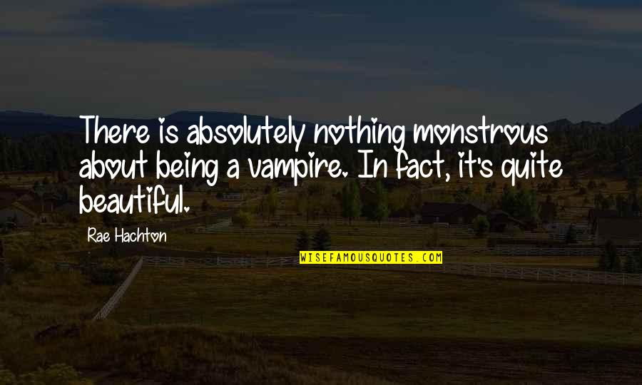Rae Hachton Quotes By Rae Hachton: There is absolutely nothing monstrous about being a
