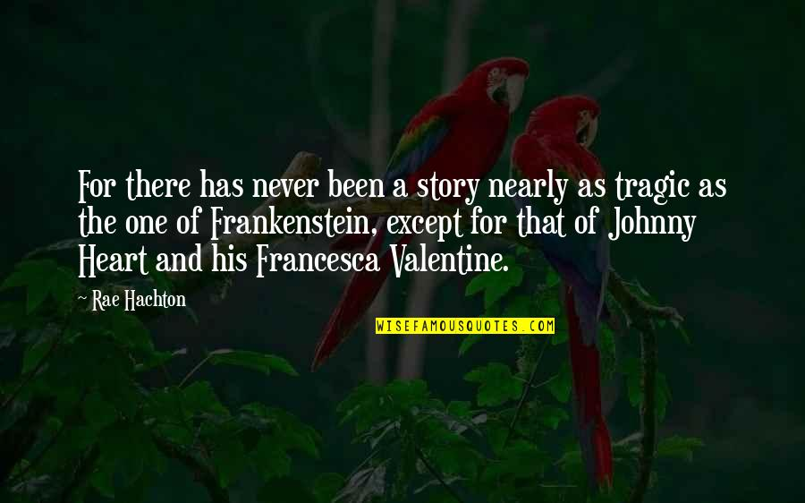 Rae Hachton Quotes By Rae Hachton: For there has never been a story nearly