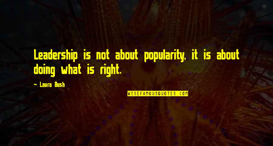 Rafa Chelsea Quotes By Laura Bush: Leadership is not about popularity, it is about